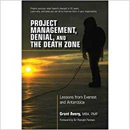 Project Management, Denial, and the Death Zone: Lessons from Everest and Antarctica