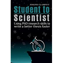 Student to Scientist: Using PhD research skills to write a better thesis faster