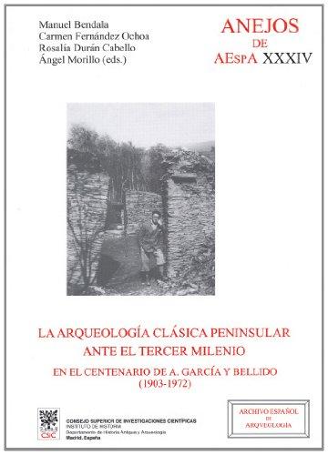 La Arqueología clásica peninsular ante el tercer milenio en el centenario de A. García y Bellido (1903-1972) (Anejos de Archivo Español de Arqueología) (Centenario Anejo)
