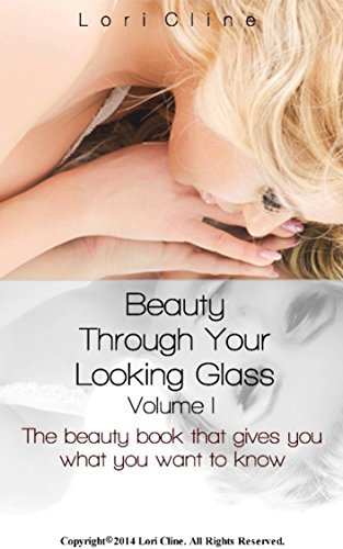Beauty Through Your Looking Glass (Volume I): The Beauty Book That Gives You What You Need to - Glasses Tips With Makeup