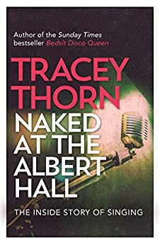 Naked at the Albert Hall: The Inside Story of Singing by [Thorn, Tracey]
