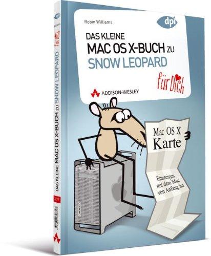 Das kleine Mac OS X-Buch zu Snow Leopard für Dich! - Einsteigen mit dem Mac von Anfang an (Apple Gadgets und OS)