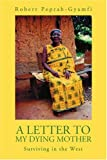 A Letter to My Dying Mother, Robert Peprah-Gyamfi, 0595347940