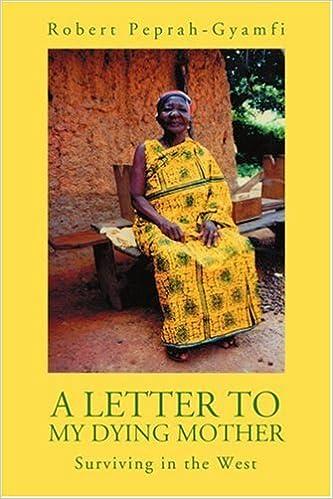 Kostenlose Online-Bücher als PDF herunterladen A Letter to My Dying Mother: Surviving in the West PDF ePub MOBI by Robert Peprah-Gyamfi 0595347940