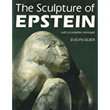 The Sculpture of Epstein: With a Complete Catalogue