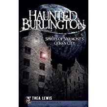 Haunted Burlington: Spirits of Vermont's Queen City (Haunted America)