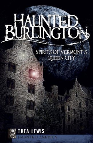 Haunted Burlington: Spirits of Vermont's Queen City (Haunted - Church Burlington Vermont Street