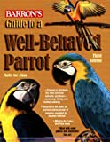 Guide to a Well-Behaved Parrot (Barron s)