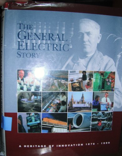the-general-electric-story-a-heritage-of-innovation-1876-1999