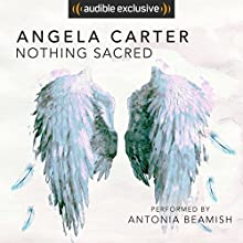 Nothing Sacred Audiobook by Angela Carter Narrated by Antonia Beamish