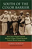 img - for South of the Color Barrier: How Jorge Pasquel and the Mexican League Pushed Baseball Toward Racial Integration book / textbook / text book