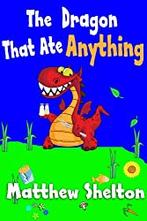 The Dragon That Ate Anything (Dragon stories for kids Book 1)