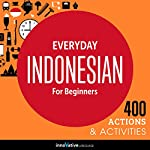 Everyday Indonesian for Beginners - 400 Actions & Activities : Beginner Indonesian #1 | Innovative Language Learning