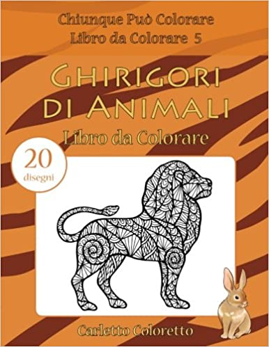 Ghirigori Di Animali Libro Da Colorare 20 Disegni Chiunque Puo