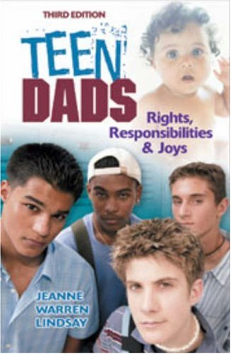 Teen Dads: Rights, Responsibilities & Joys (Teen Pregnancy And Parenting Series) By Jeanne Warren Lindsay