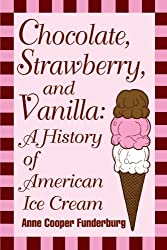 Chocolate, Strawberry, and Vanilla: A History Of American Ice Cream