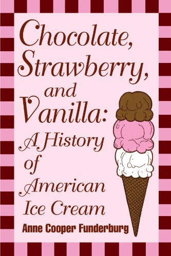 Chocolate, Strawberry, and Vanilla: A History Of American Ice Cream by Anne Cooper Funderburg