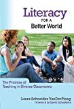 Literacy for a Better World : The Promise of Teaching in Diverse Classrooms, VanDerPloeg, Laura Schneider, 0807753521