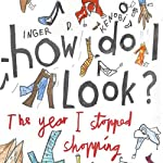 How Do I Look?: The Year I Stopped Shopping | Inger D. Kenobi