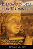 Bhagavad Gita For Beginners: The Song Of God In Simplified Prose (English Edition)