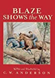 By C. W. Anderson Blaze Shows The Way (Turtleback School & Library Binding Edition) (Billy and Blaze Books (Pb)) [School & Library Binding]