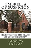 Umbrella of Suspicion : Investigating the Death of JonBenét Ramsey, Taylor, John, 0615671276
