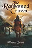 The Ransomed Crown: Volume 4 (The Saga of Roland Inness)