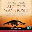 All the Way Home: Stories from an African Wildlife Sanctuary Audiobook by Bookey Peek Narrated by Julie Maisey
