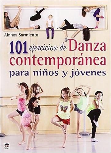 101 Ejercicios De Danza Contemporánea Para Niños Y Jóvenes: Amazon.es: Ainhoa Sarmiento Saracibar: Libros