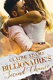 Billionaire's Second Chance (An Alpha Billionaire Second Chance Romance Love Story) (Billionaires - Book #16)