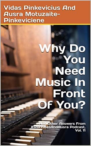 - Why Do You Need Music In Front Of You?: And Other Answers From #AskVidasAndAusra Podcast