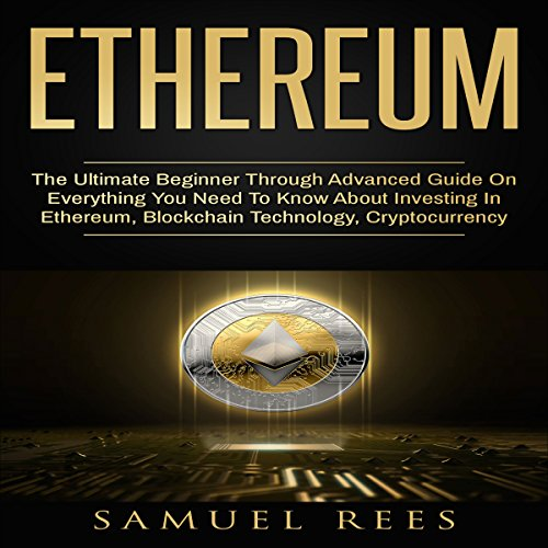 BEST! Ethereum: The Ultimate Beginner through Advanced Guide on Everything You Need to Know about Investin<br />[R.A.R]