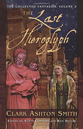 The Last Hieroglyph (The Collected Fantasies of Clark Ashton Smith, Vol. 5) (v. 5)
