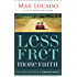 Less Fret, More Faith: An 11-Week Action Plan to Overcome Anxiety