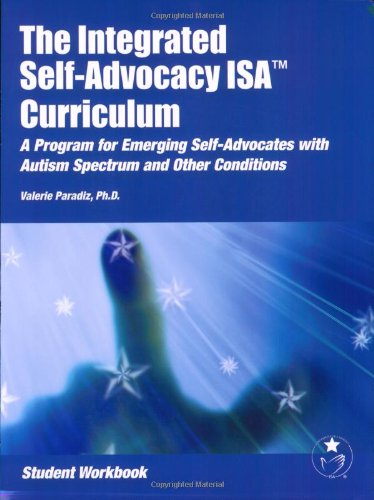 The Integrated Self-Advocacy Curriculum: A Program for Emerging Self-Advocates with Autism Spectrum and Other Conditions (Student Workbook)