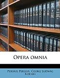 Opera Omni, Persius Persius and Georg Ludwig Koenig, 1179801644