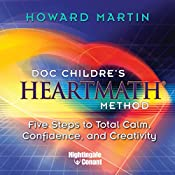 HeartMath Method: Five Steps to Total Calm, Confidence and Creativity | Howard Martin