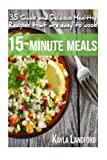 15-Minute Meals: 35 Quick and Delicious Healthy Recipes that are easy to cook