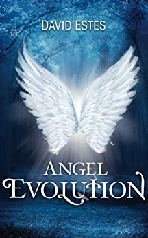 Angel Evolution (The Evolution Trilogy Book 1) by [Estes, David]