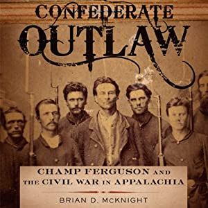 Confederate Outlaw: Champ Ferguson and the Civil War in Appalachia Audiobook
