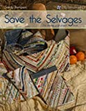SAVE THE SELVAGES Quilting Project Book Cozy Quilt Designs using Fabric Selvages for Small Projects