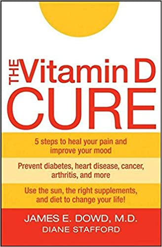 The Vitamin D Cure James Dowd Diane Stafford 9780470131558 Amazon Com Books