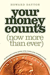 Your Money Counts: The Biblical Guide to Earning, Spending, Saving, Investing, Giving, and Getting Out of Debt by Howard L. Dayton Jr.