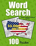 U.S. Cities and Towns Word Search Puzzles: 100 Word Find Puzzles Featuring Cities and Towns in the United States (These United States Puzzle Fun)