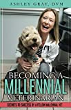 Becoming a Millennial Veterinarian: Secrets to Success by a Fellow Millennial Vet