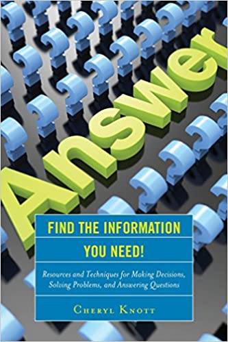 Find The Information You Need!: Resources And Techniques For Making Decisions, Solving Problems, And Answering Questions Download