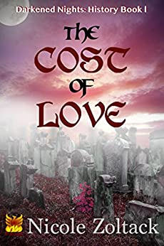 The Cost of Love (Darkened Nights: History Book 1) by [Zoltack, Nicole]