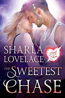 The Sweetest Chase (Heart Of The Storm Book 2) by [Lovelace, Sharla]