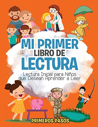 Mi Primer Libro de Lectura: Lectura Inicial para Niños que Desean Aprender a Leer (Spanish Edition) [Primeros Pasos] (Tapa Blanda)