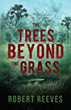 The Trees Beyond the Grass, Robert Reeves, 0989854906
